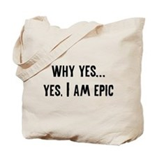Why Yes... Yes, I Am Epic Tote Bag