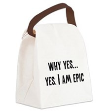 Why Yes... Yes, I Am Epic Canvas Lunch Bag