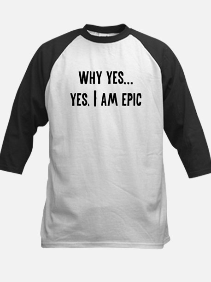 Why Yes... Yes, I Am Epic Kids Baseball Jersey
