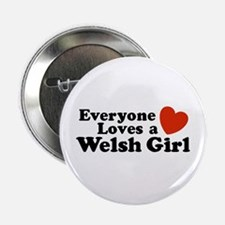 Everyone Loves a Welsh Girl Button
