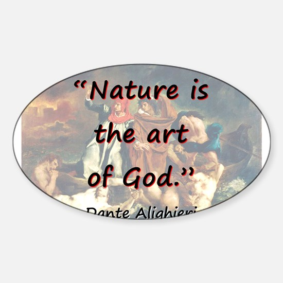 Nature Is The Art Of God - Dante Sticker (Oval)