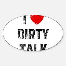 I * Dirty Talk Oval Decal