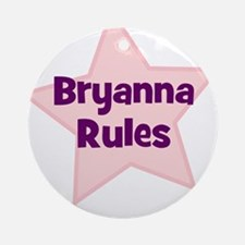 Bryanna Rules Ornament (Round)