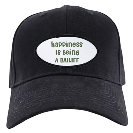 Happiness Is Being A BAILIFF Black Cap