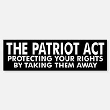 PATRIOT ACT... Bumper Bumper Bumper Sticker