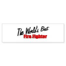 """The World's Best Fire Fighter"" Bumper Bumper Sticker"