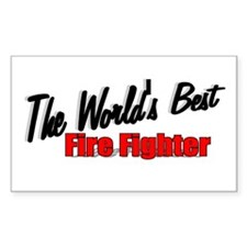 """The World's Best Fire Fighter"" Sticker (Rectangul"