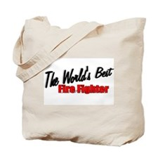 """""""The World's Best Fire Fighter"""" Tote Bag"""