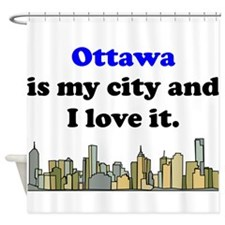 Ottawa Is My City And I Love It Shower Curtain