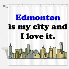 Edmonton Is My City And I Love It Shower Curtain