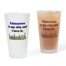 Edmonton Is My City And I Love It Drinking Glass
