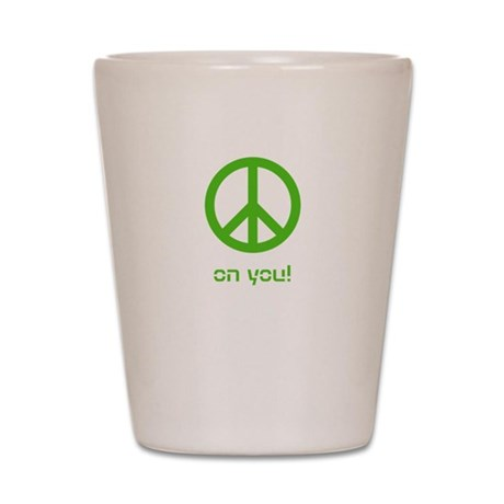 Peace on you Shot Glass