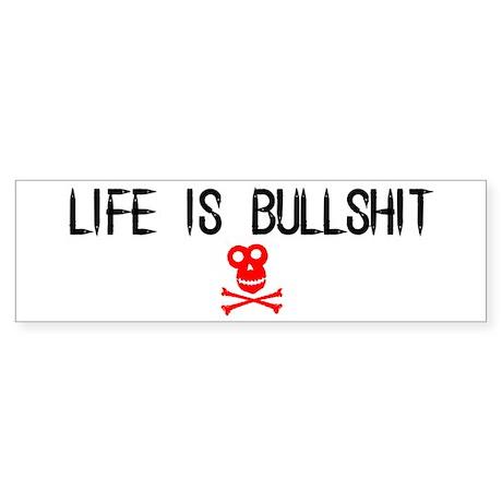 """""""Life Is Bullshit"""" Bumper Sticker"""