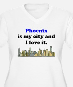 Phoenix Is My City And I Love It Plus Size T-Shirt