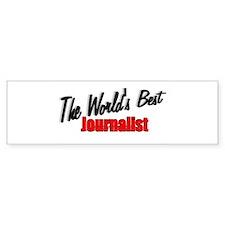 """""""The World's Best Journalist"""" Bumper Bumper Sticker"""