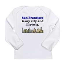 San Francisco Is My City And I Love It Long Sleeve