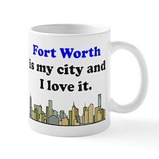 Fort Worth Is My City And I Love It Mug