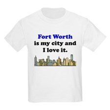 Fort Worth Is My City And I Love It T-Shirt