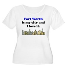Fort Worth Is My City And I Love It Plus Size T-Sh