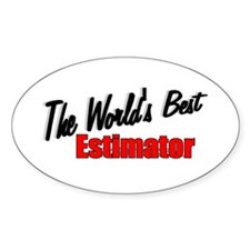 """""""The World's Best Estimator"""" Oval Decal"""