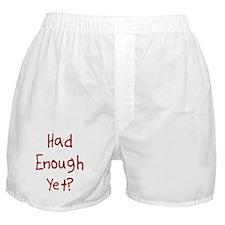 Had Enough Yet Boxer Shorts