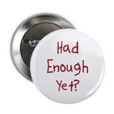 Had Enough Yet Button