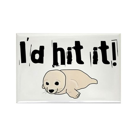 I'd hit it! seal clubbing Rectangle Magnet