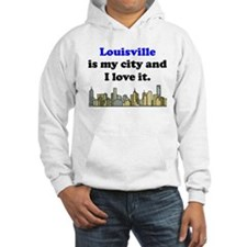 Louisville Is My City And I Love It Hoodie