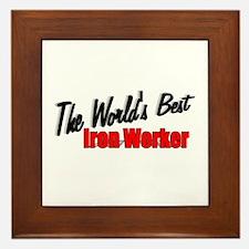 """""""The World's Best Iron Worker"""" Framed Tile"""