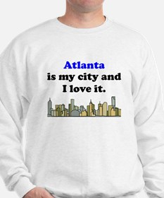 Atlanta Is My City And I Love It Sweatshirt