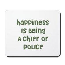 Happiness Is Being A CHIEF OF Mousepad