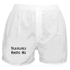 Deadlines... Boxer Shorts