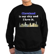 Cleveland Is My City And I Love It Sweatshirt