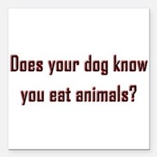 "Does your dog know? Square Car Magnet 3"" x 3"""