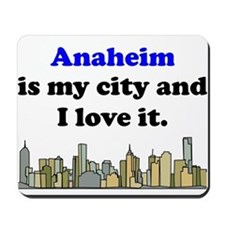 Anaheim Is My City And I Love It Mousepad