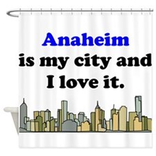 Anaheim Is My City And I Love It Shower Curtain