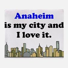 Anaheim Is My City And I Love It Throw Blanket