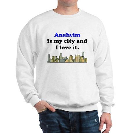 Anaheim Is My City And I Love It Sweatshirt