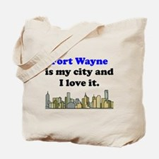 Fort Wayne Is My City And I Love It Tote Bag