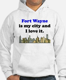 Fort Wayne Is My City And I Love It Hoodie