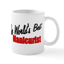 """The World's Best Manicurist"" Mug"