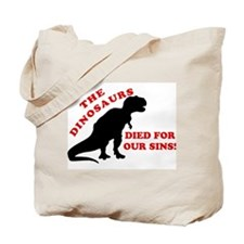 Dinosaurs Died For Our Sins Tote Bag