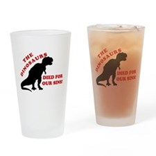 Dinosaurs Died For Our Sins Drinking Glass