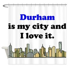 Durham Is My City And I Love It Shower Curtain