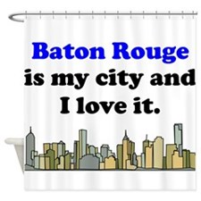 Baton Rouge Is My City And I Love It Shower Curtai