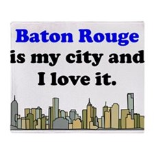 Baton Rouge Is My City And I Love It Throw Blanket