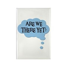 ARE WE THERE YET? Rectangle Magnet