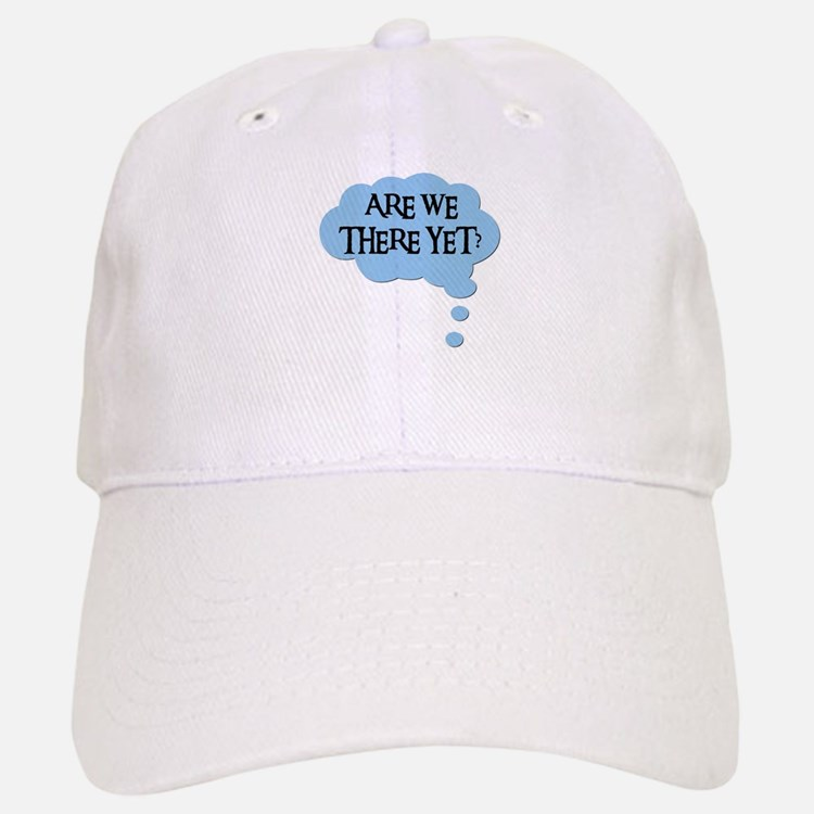 ARE WE THERE YET? Baseball Baseball Cap