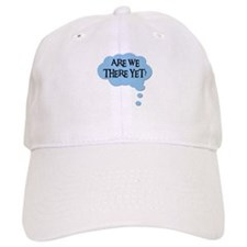 ARE WE THERE YET? Baseball Cap