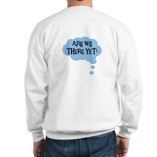 ARE WE THERE YET? Sweatshirt